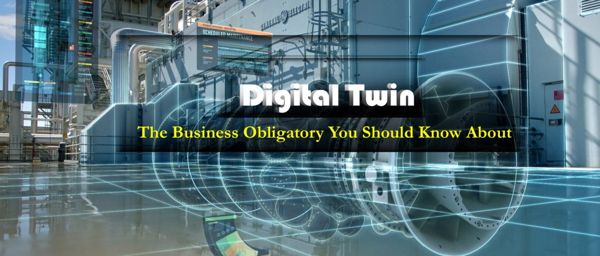 Digital Twin The Business Obligatory You Should Know